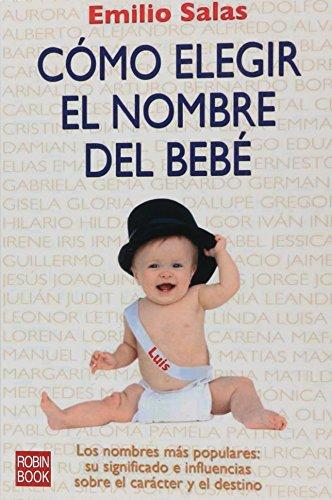 Cómo elegir el nombre del bebé: Toda la información que necesitas saber para elegir el nombre de tus hijos, presentada de la manera más fácil, práctica y eficaz.